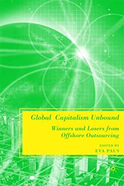 Global Capitalism Unbound: Winners and Losers from Offshore Outsourcing 9780230609099