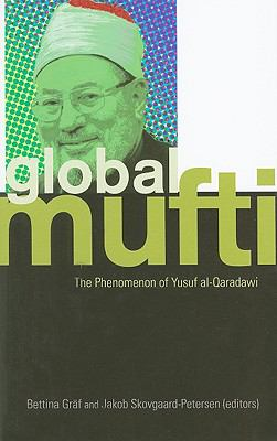 Global Mufti: The Phenomenon of Yusuf Al-Qaradawi 9780231700702