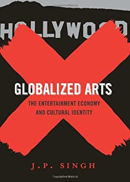 Globalized Arts: The Entertainment Economy and Cultural Identity 9780231147187