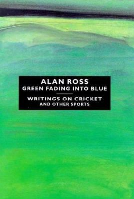 Green Fading Into Blue: Writings on Cricket and Other Sports 9780233994512