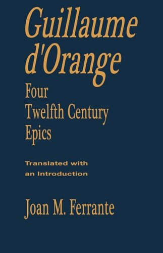 Guillaume D'Orange: Four Twelfth-Century Epics 9780231038096