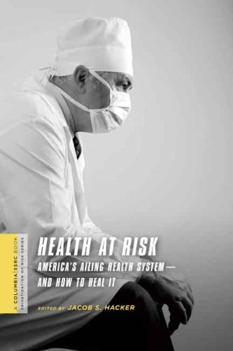 Health at Risk: America's Ailing Health System--And How to Heal It 9780231146029