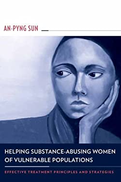 Helping Substance-Abusing Women of Vulnerable Populations: Effective Treatment Principles and Strategies 9780231141260
