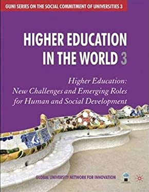 Higher Education in the World 3: Higher Education: New Challenges and Emerging Roles for Human and Social Development 9780230000483