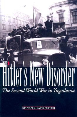 Hitler's New Disorder: The Second World War in Yugoslavia 9780231700504