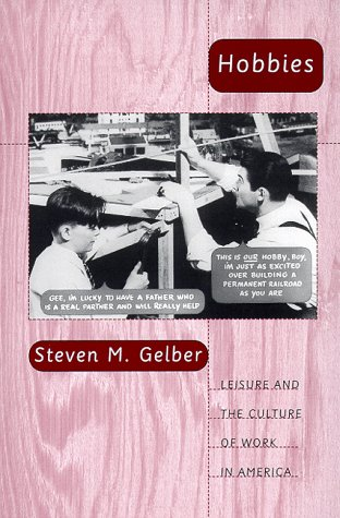 Hobbies: Leisure and the Culture of Work in America 9780231113939
