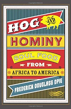 Hog and Hominy: Soul Food from Africa to America 9780231146395