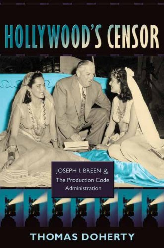 censoring hollywood how joe breen and A new bfi season suggests that between the end of the silent era and the introduction of the ratings system in 1934, hollywood studios produced naughtier and more shocking cinema than.