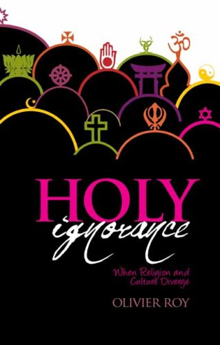 Holy Ignorance: When Religion and Culture Part Ways 9780231701266