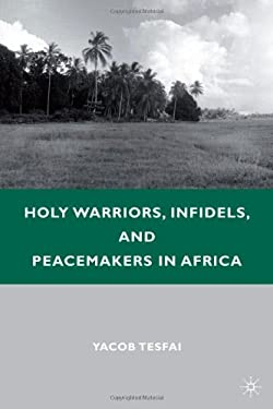 Holy Warriors, Infidels, and Peacemakers in Africa 9780230104273