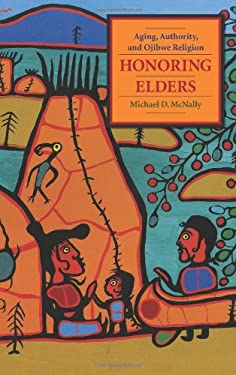 Honoring Elders: Aging, Authority, and Ojibwe Religion 9780231145039
