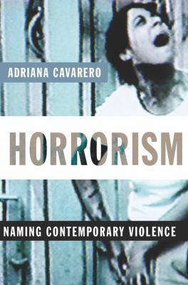 Horrorism: Naming Contemporary Violence 9780231144568