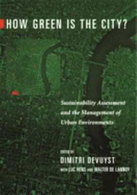 How Green Is the City?: Sustainability Assessment and the Management of Urban Environments 9780231118026