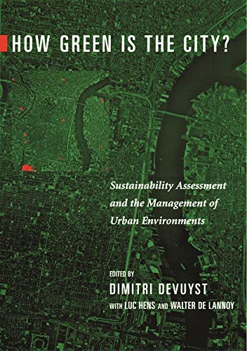 How Green Is the City?: Sustainability Assessment and the Management of Urban Environments 9780231118033