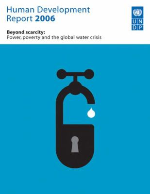 Human Development Report: Beyond Scarcity: Power, Poverty and the Global Water Crisis 9780230500587