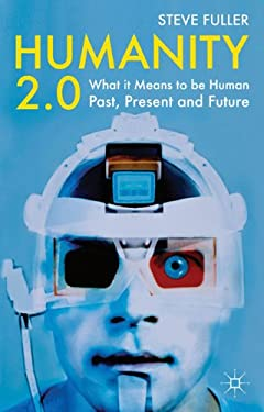Humanity 2.0: What It Means to Be Human Past, Present and Future 9780230233430