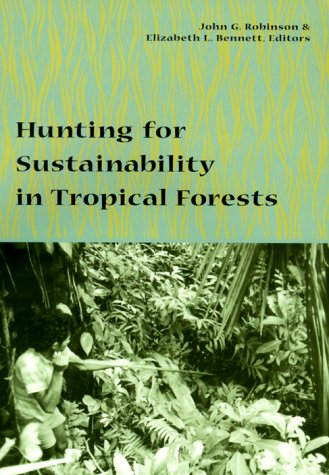 Hunting for Sustainability in Tropical Forests - Robinson, John G. / Bennett, Elizabeth L. / Boundas', Elizabeth