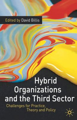 Hybrid Organizations and the Third Sector: Challenges for Practice, Theory and Policy