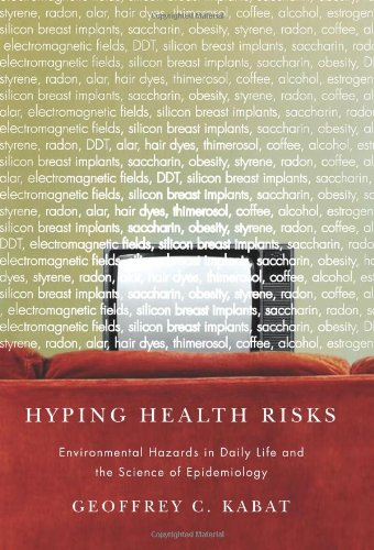 Hyping Health Risks: Environmental Hazards in Daily Life and the Science of Epidemiology 9780231141482