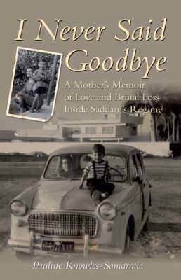 I Never Said Goodbye: A Mother's Memoir of Love and Brutal Loss Inside Saddam's Regime 9780233002118