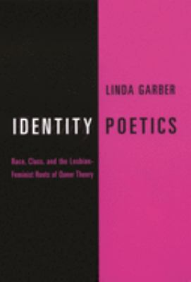 Identity Poetics: Race, Class, and the Lesbian-Feminist Roots of Queer Theory 9780231110327