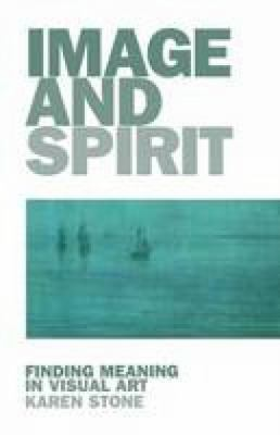 Image and Spirit: Finding Meaning in Visual Art 9780232524871