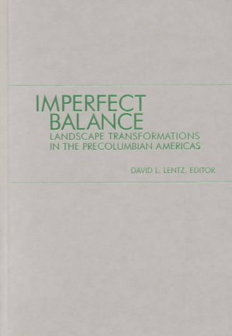 Imperfect Balance: Landscape Transformations in the Pre-Columbian Americas 9780231111560