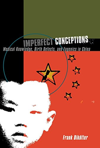 Imperfect Conceptions: Medical Knowledge, Birth Defects, and Eugenics in China 9780231113700