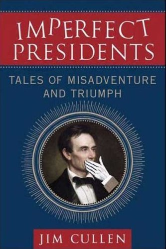 Imperfect Presidents: Tales of Misadventure and Triumph 9780230605787