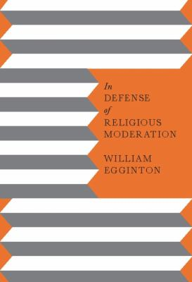 In Defense of Religious Moderation 9780231148788
