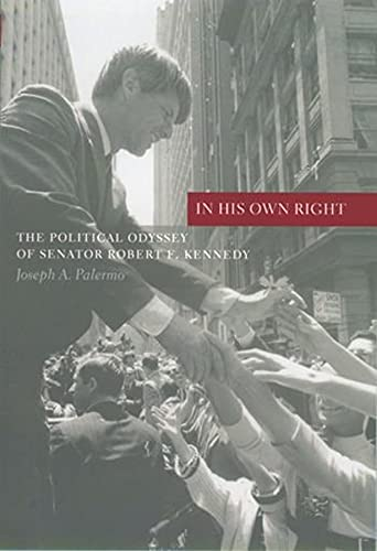 In His Own Right: The Political Odyssey of Senator Robert F. Kennedy 9780231120685
