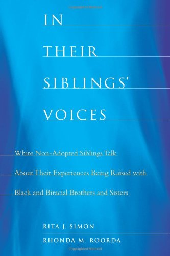 In Their Siblings' Voices: White Non-Adopted Siblings Talk about Their Experiences Being Raised with Black and Biracial Brothers and Sisters 9780231148511