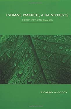 Indians, Markets, and Rainforests: Theoretical, Comparative, and Quantitative Explorations in the Neotropics 9780231117845
