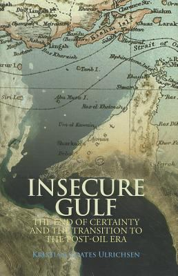 Insecure Gulf: The End of Certainty and the Transition to the Post-Oil Era 9780231702263