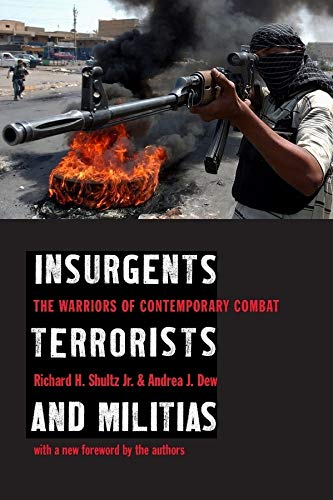 Insurgents, Terrorists, and Militias: The Warriors of Contemporary Combat 9780231129824