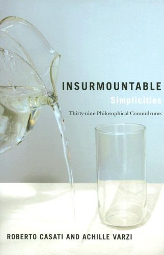 Insurmountable Simplicities: 39 Philosophical Conundrums 9780231137232