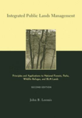 Integrated Public Lands Management: Principles and Applications to National Forests, Parks, Wildlife Refuges, and Blm Lands 9780231124447