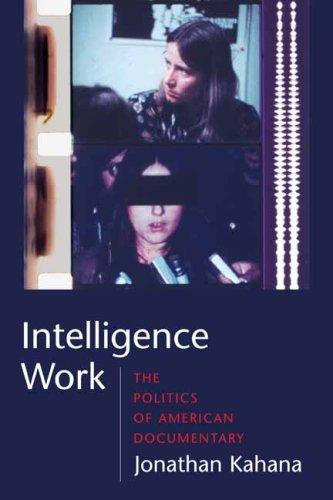 Intelligence Work: The Politics of American Documentary 9780231142076