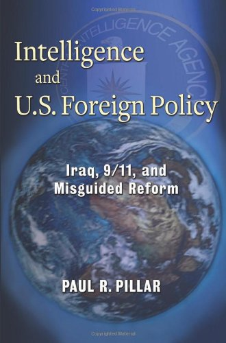 Intelligence and U.S. Foreign Policy: Iraq, 9/11, and Misguided Reform 9780231157926