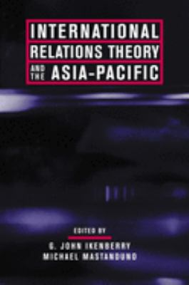 International Relations Theory and the Asia-Pacific 9780231125901