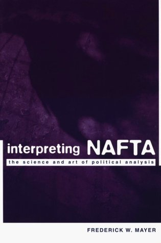 Interpreting NAFTA: The Science and Art of Political Analysis 9780231109819
