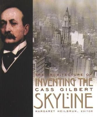 Inventing the Skyline: The Architecture of Cass Gilbert 9780231118729