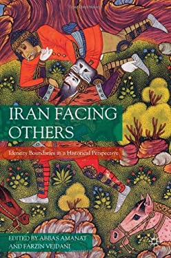 Iran Facing Others: Identity Boundaries in a Historical Perspective 9780230102538