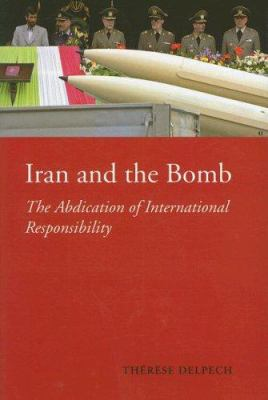 Iran and the Bomb: The Abdication of International Responsibility 9780231700061