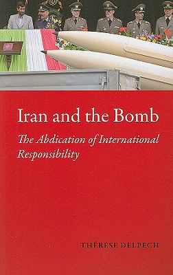 Iran and the Bomb: The Abdication of International Responsibility 9780231700078