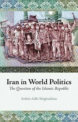 Iran in World Politics: The Question of the Islamic Republic