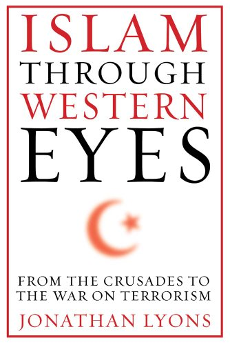 Islam Through Western Eyes: From the Crusades to the War on Terrorism 9780231158947