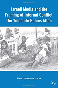 Israeli Media and the Framing of Internal Conflict: The Yemenite Babies Affair 9780230613461