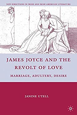 James Joyce and the Revolt of Love: Marriage, Adultery, Desire 9780230105126