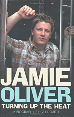 Jamie Oliver: Turning Up the Heat: A Biography 9780233001685